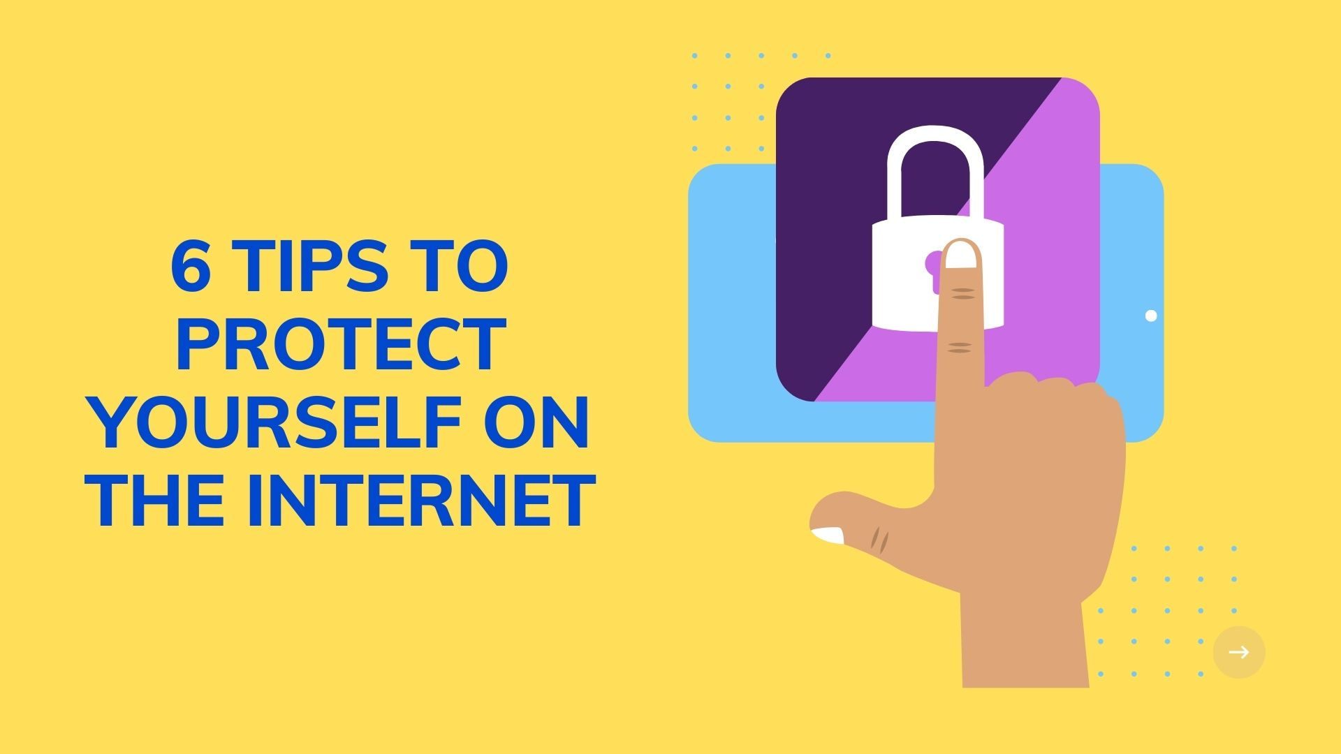 6 Tips To Protect Yourself On The Internet