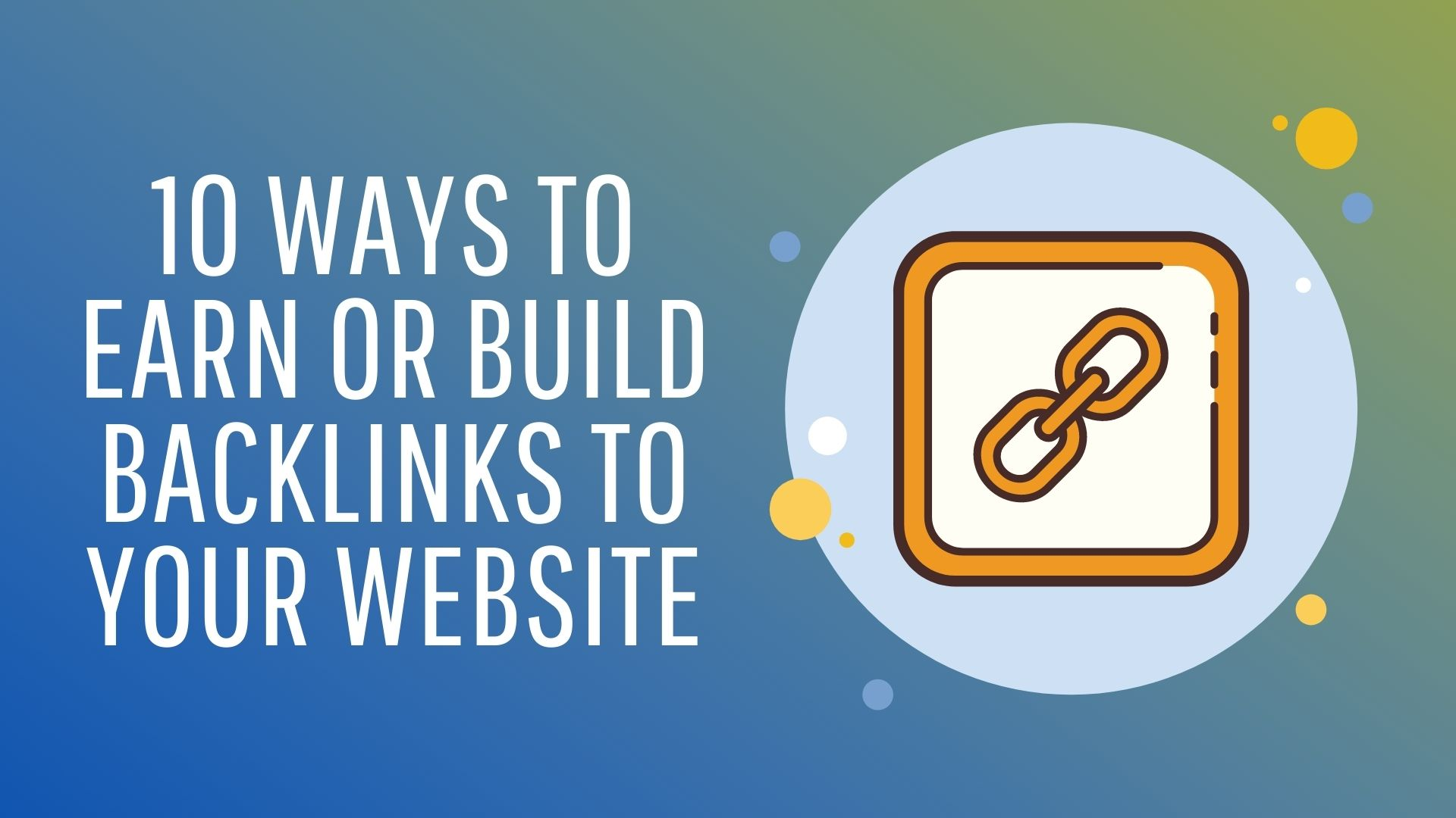 10 WAYS TO EARN OR BUILD BACKLINKS TO YOUR WEBSITE