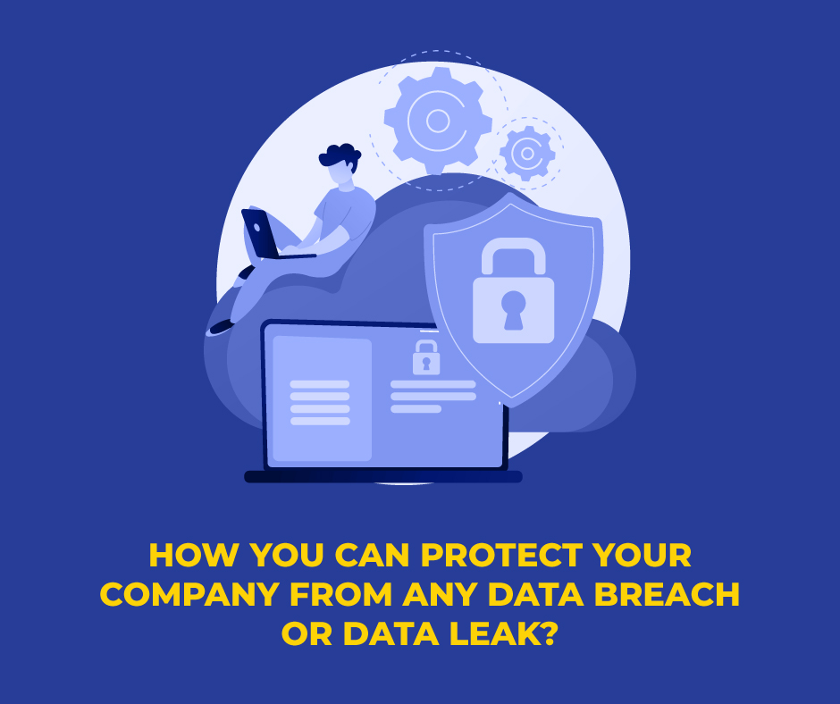 HOW YOU CAN PROTECT YOUR COMPANY FROM ANY DATA BREACH OR DATA LEAK?