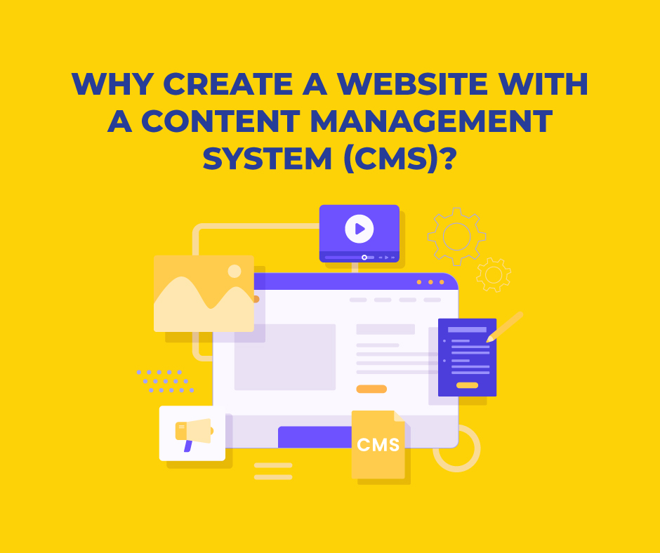 WHY CREATE A WEBSITE WITH A CONTENT MANAGEMENT SYSTEM (CMS)?