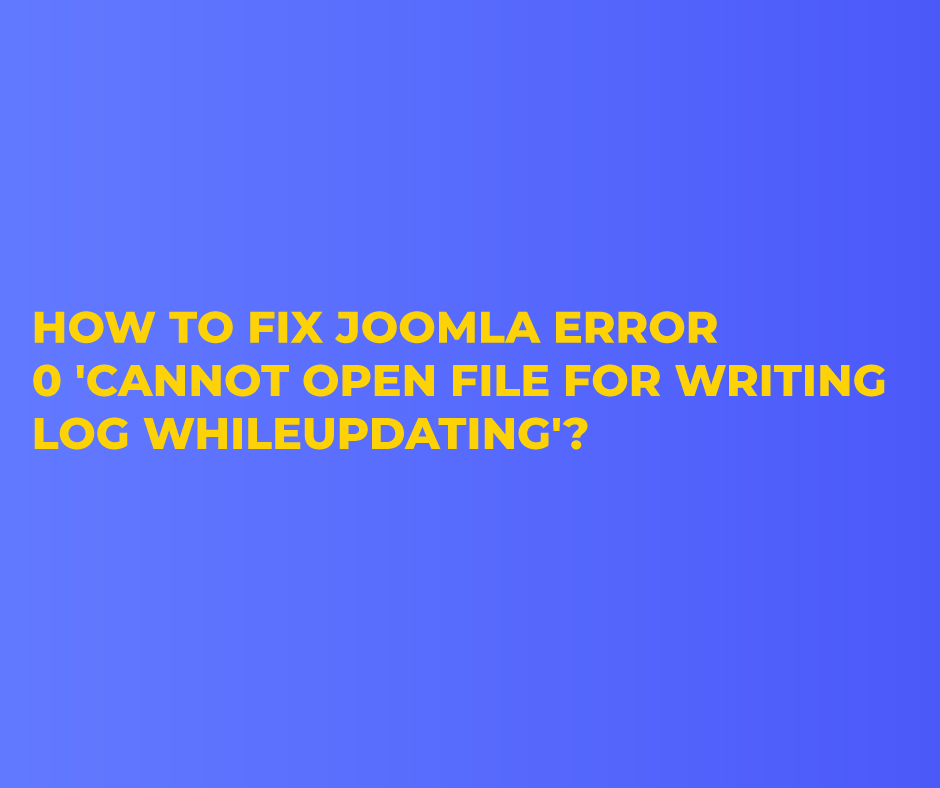 How to fix Joomla Error 0 'Cannot open file for writing log while updating'?