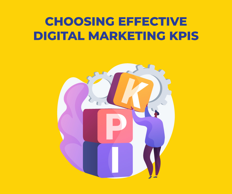 CHOOSING EFFECTIVE DIGITAL MARKETING KPIs