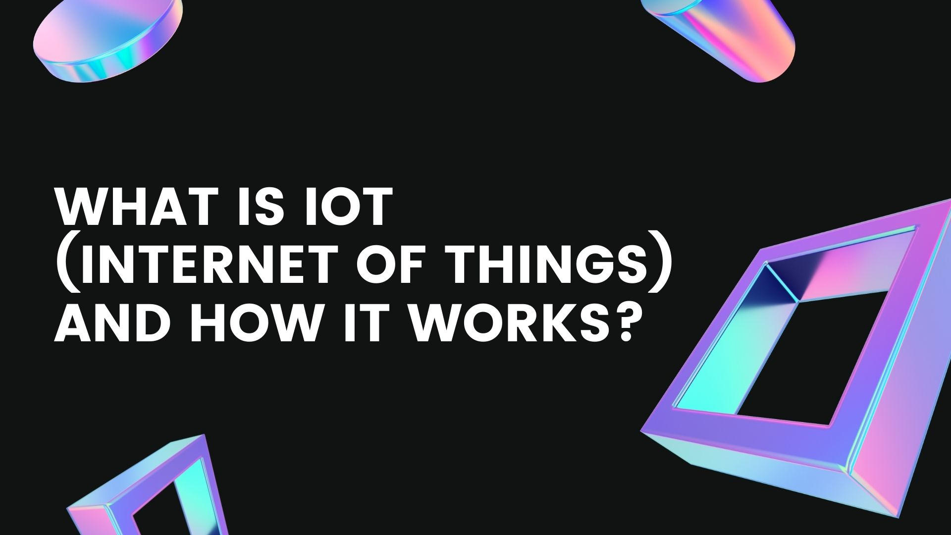 What is IoT (Internet of Things) and How it Works?