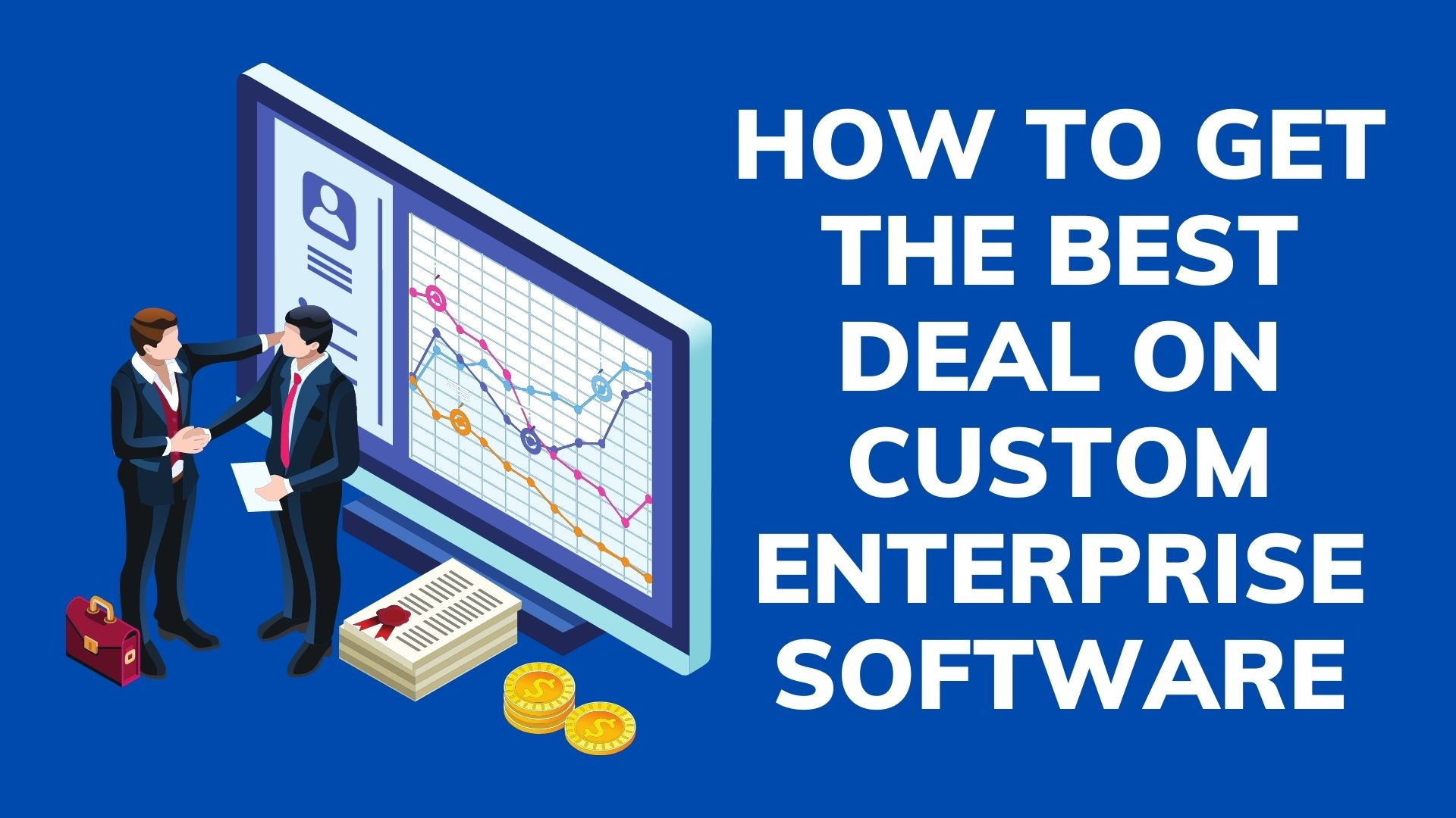 How to Get the Best Deal On Custom Enterprise Software