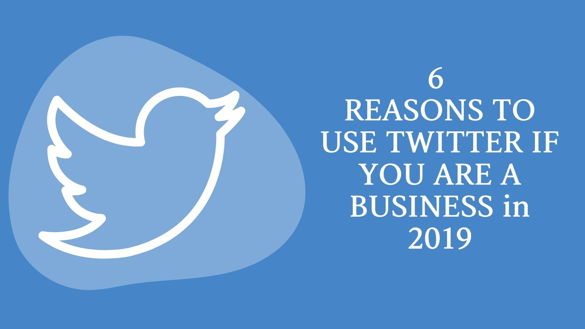 6 REASONS TO USE TWITTER IF YOU ARE A BUSINESS in 2019