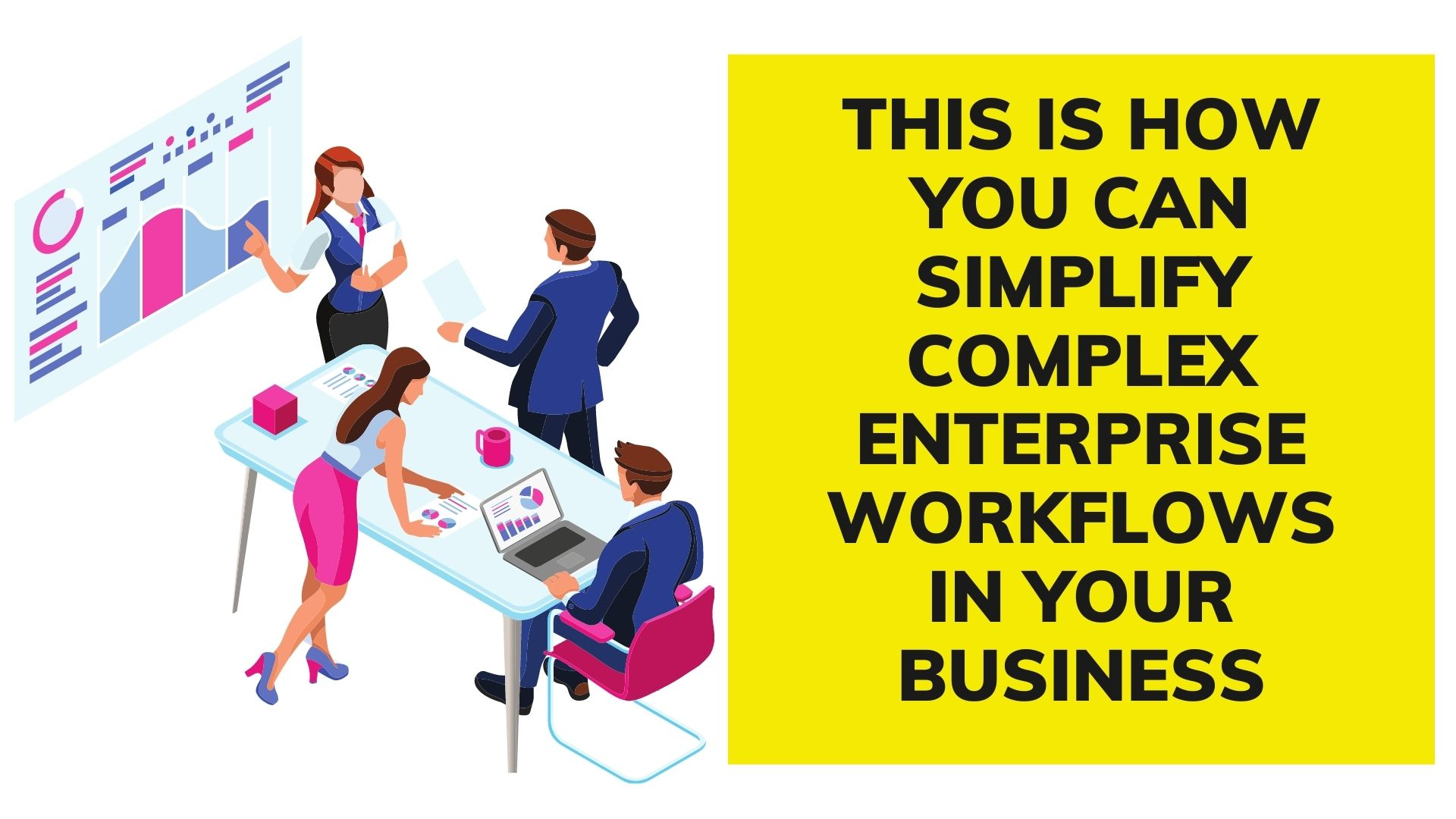 This is How you can Simplify Complex Enterprise Workflows in Your Business