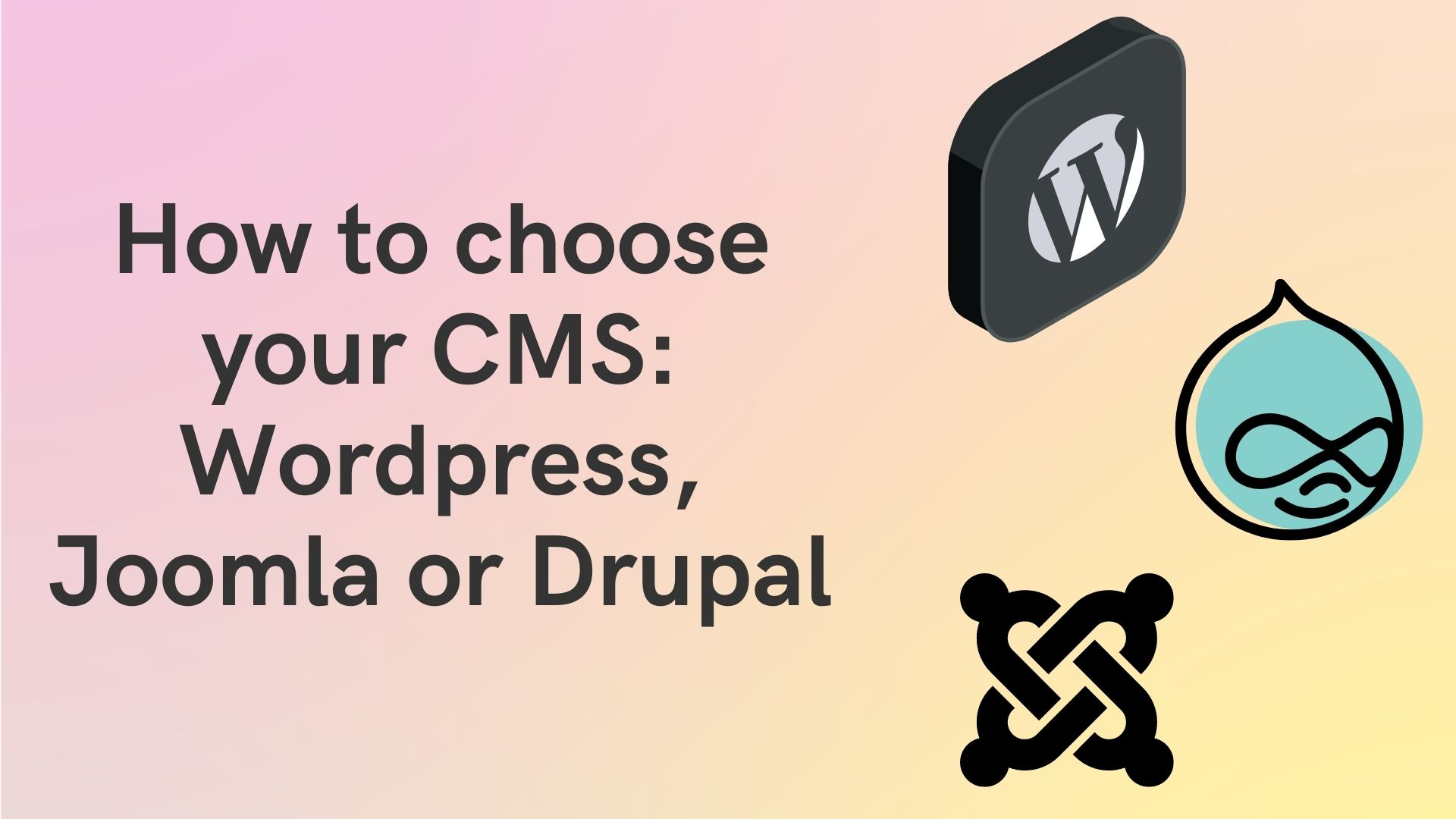 How to choose your CMS: Wordpress, Joomla or Drupal